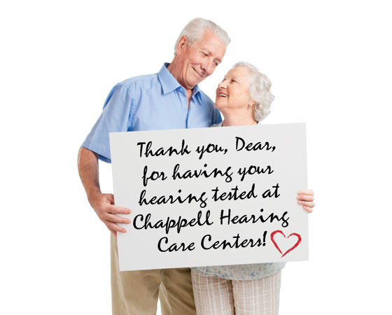 Thank you Dear, for having your hearing tested at Chappell Hearing Care Centers!
